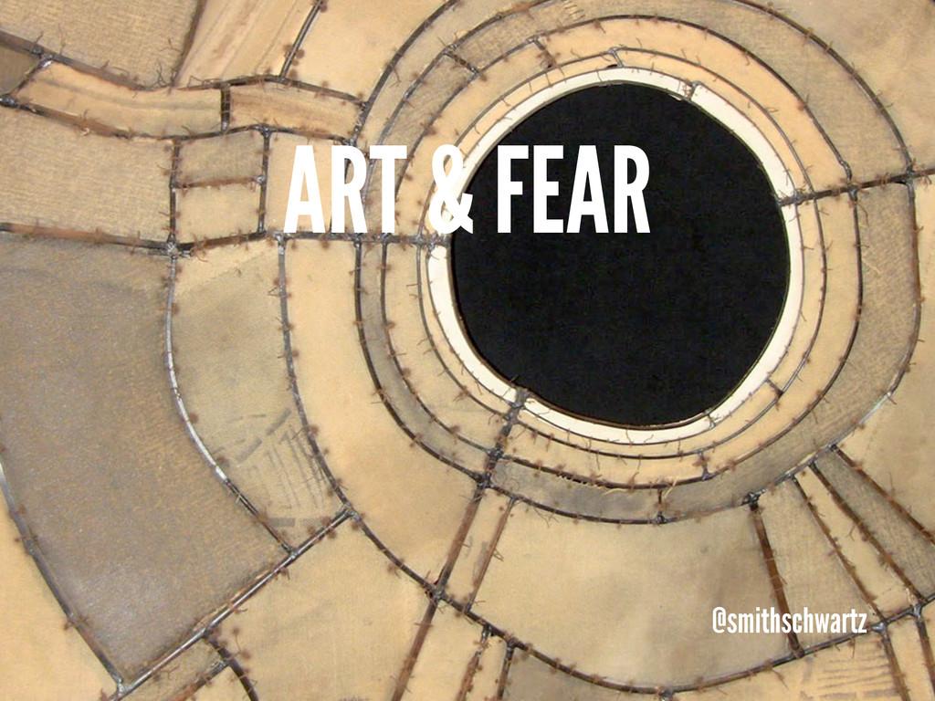 ART & FEAR @smithschwartz