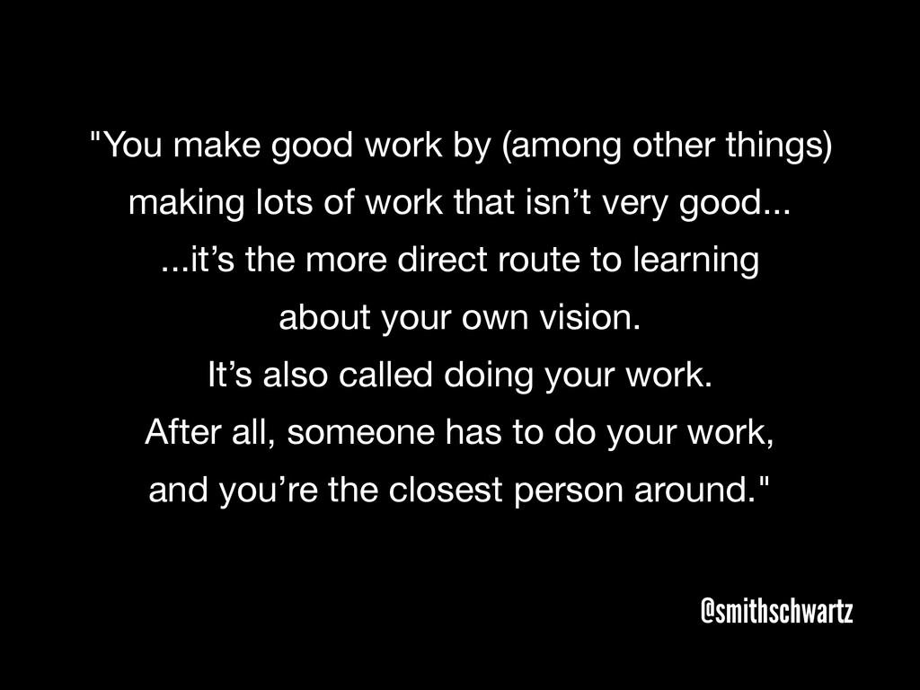 "@smithschwartz ""You make good work by (among ot..."