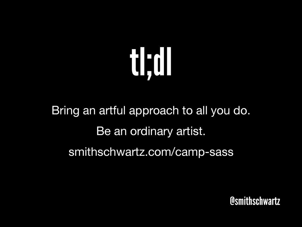 tl;dl @smithschwartz Bring an artful approach t...