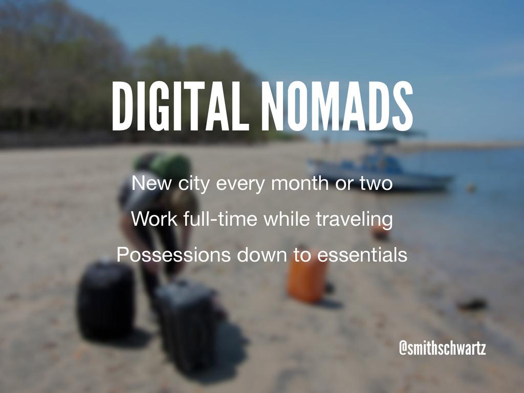 DIGITAL NOMADS @smithschwartz New city every mo...