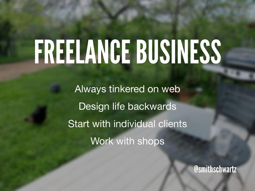 FREELANCE BUSINESS @smithschwartz Always tinker...