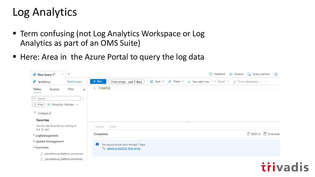 Log Analytics ▪ Term confusing (not Log Analyti...