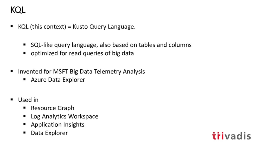 KQL ▪ KQL (this context) = Kusto Query Language...