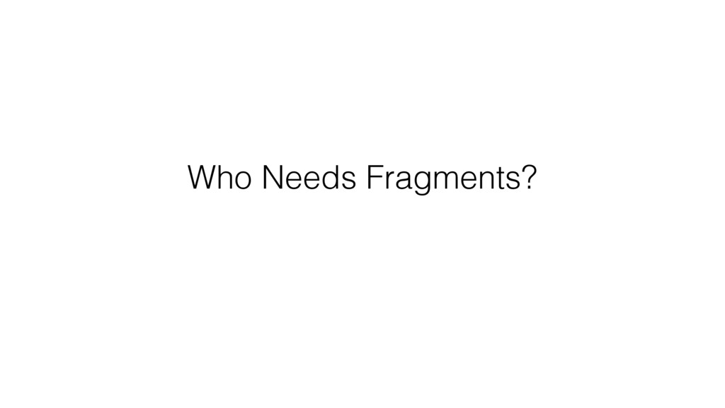 Who Needs Fragments?