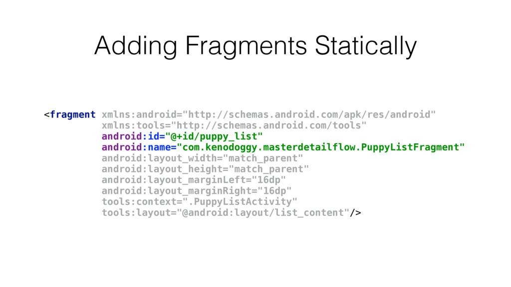 Adding Fragments Statically <fragment xmlns:and...