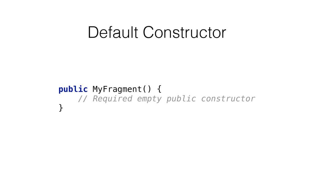 public MyFragment() { // Required empty public...