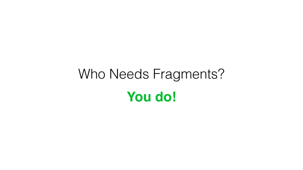 Who Needs Fragments? You do!