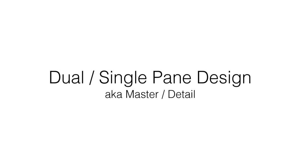 Dual / Single Pane Design aka Master / Detail