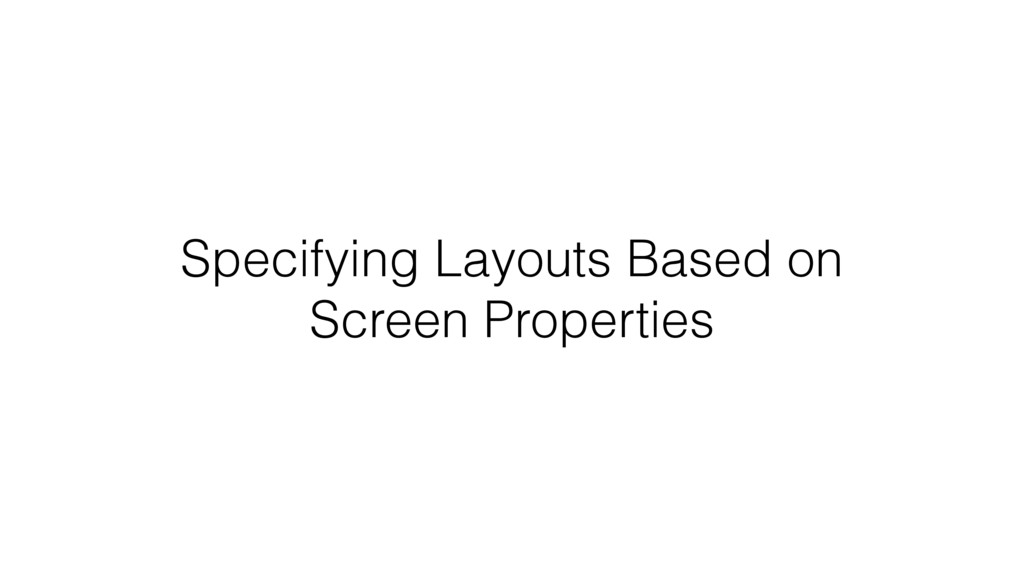 Specifying Layouts Based on Screen Properties