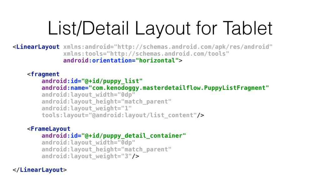 List/Detail Layout for Tablet <LinearLayout xml...
