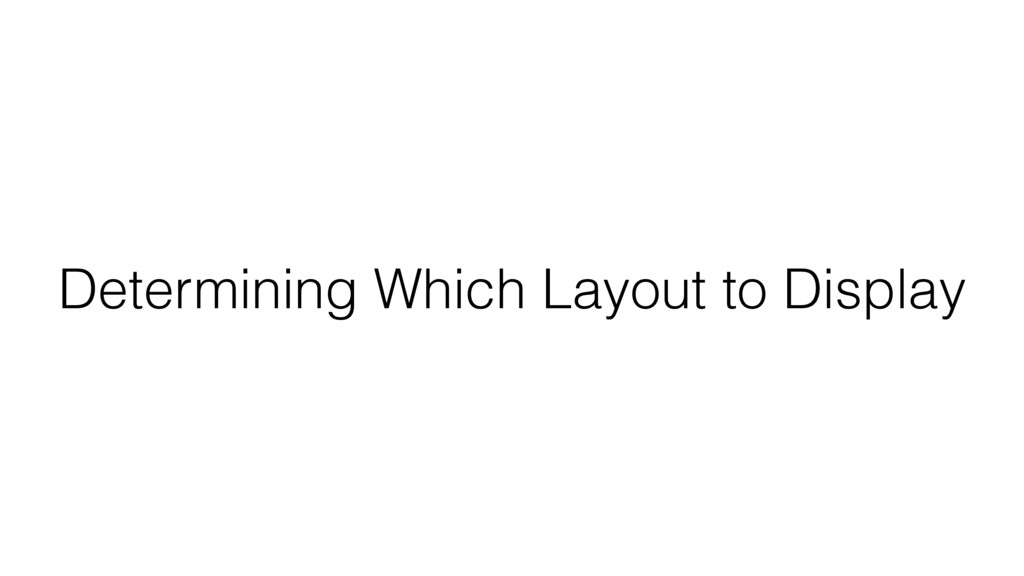 Determining Which Layout to Display