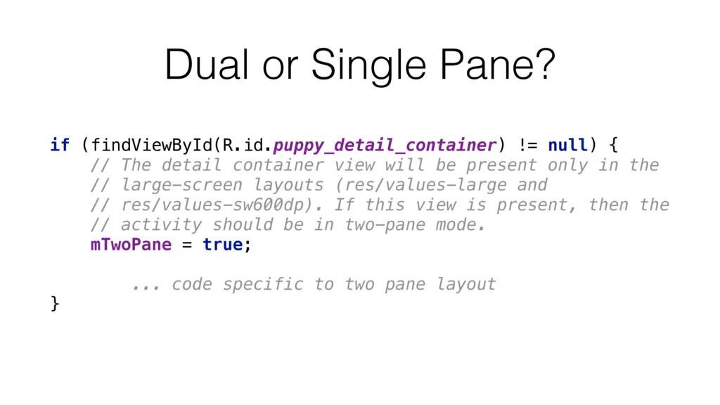 Dual or Single Pane? if (findViewById(R.id.pupp...