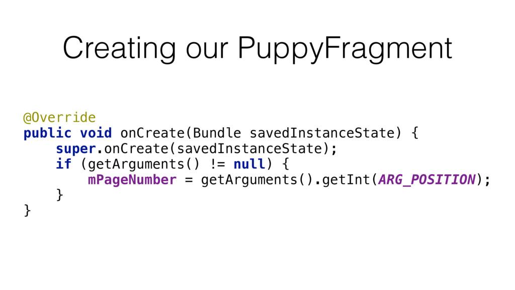 Creating our PuppyFragment @Override public vo...