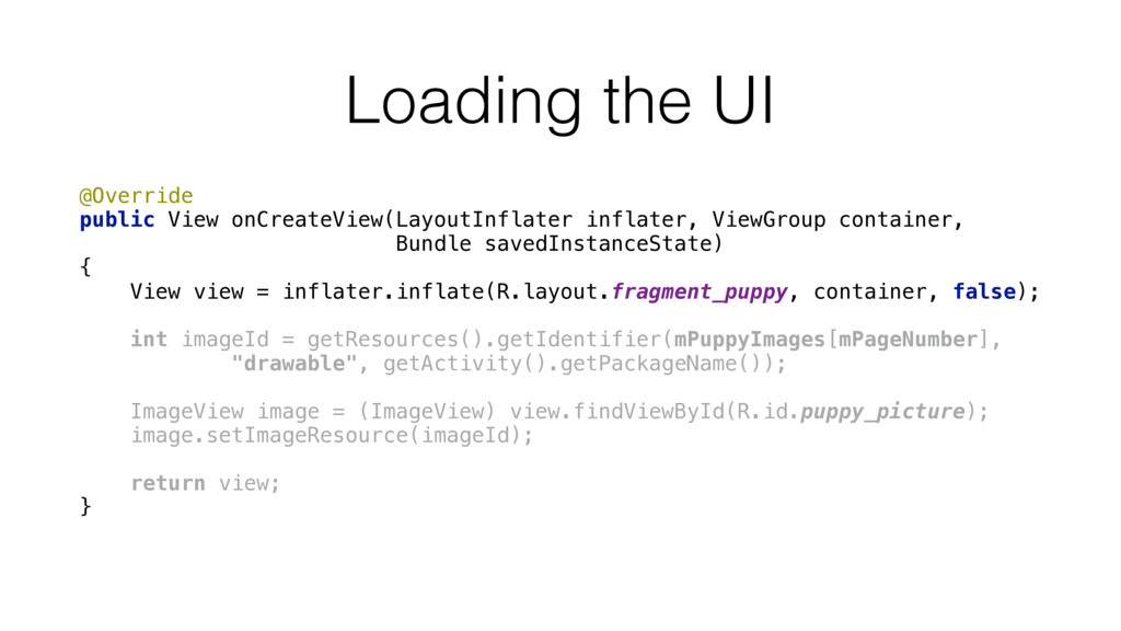 Loading the UI @Override public View onCreateV...