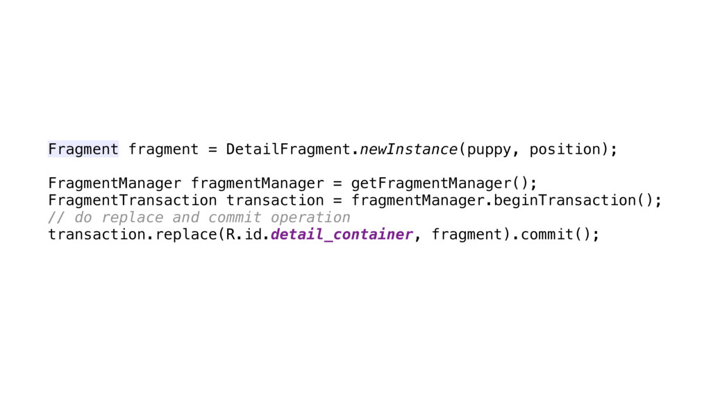 Fragment fragment = DetailFragment.newInstance(...