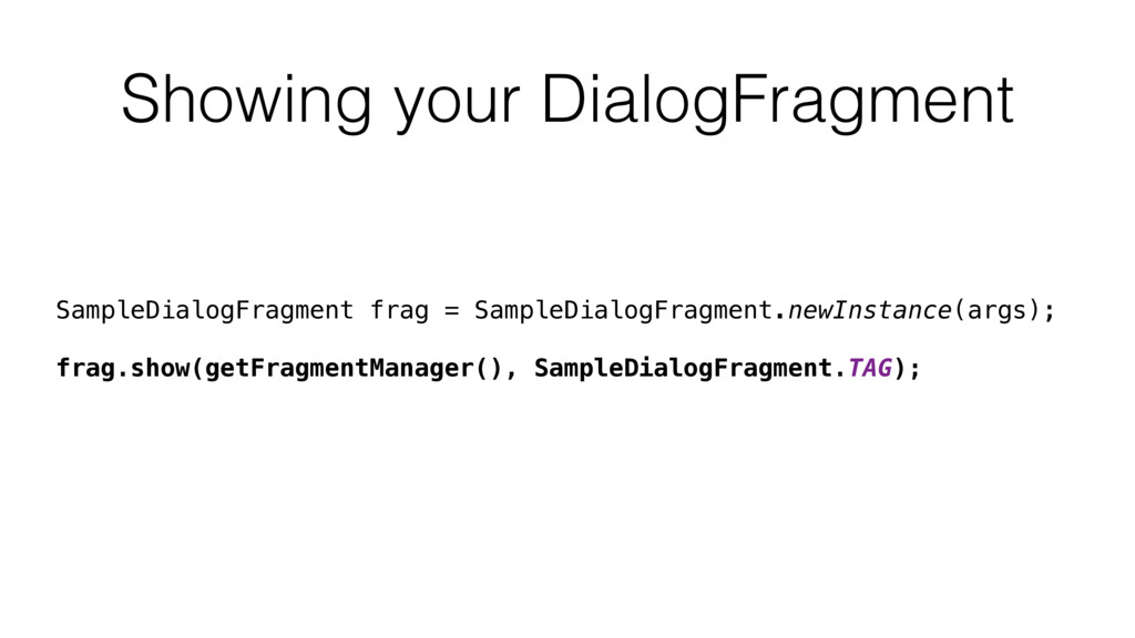 Showing your DialogFragment SampleDialogFragmen...