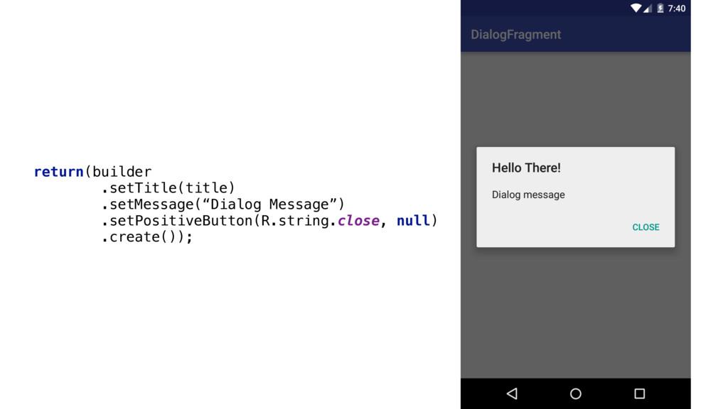 return(builder .setTitle(title) .setMessage(...