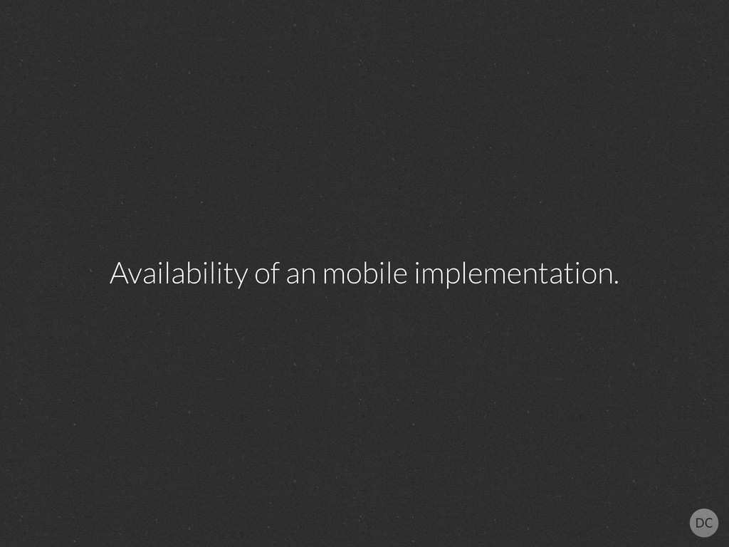 Availability of an mobile implementation.