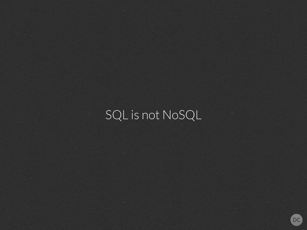 SQL is not NoSQL