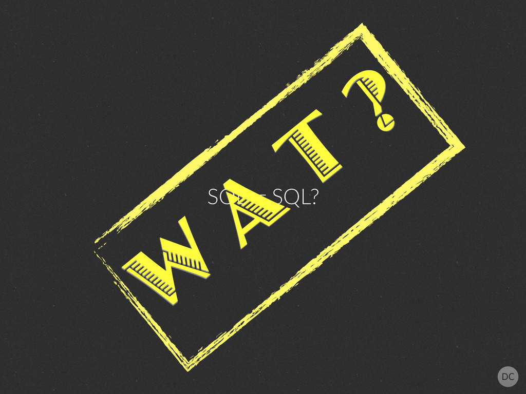 SQL = SQL? W A T ?