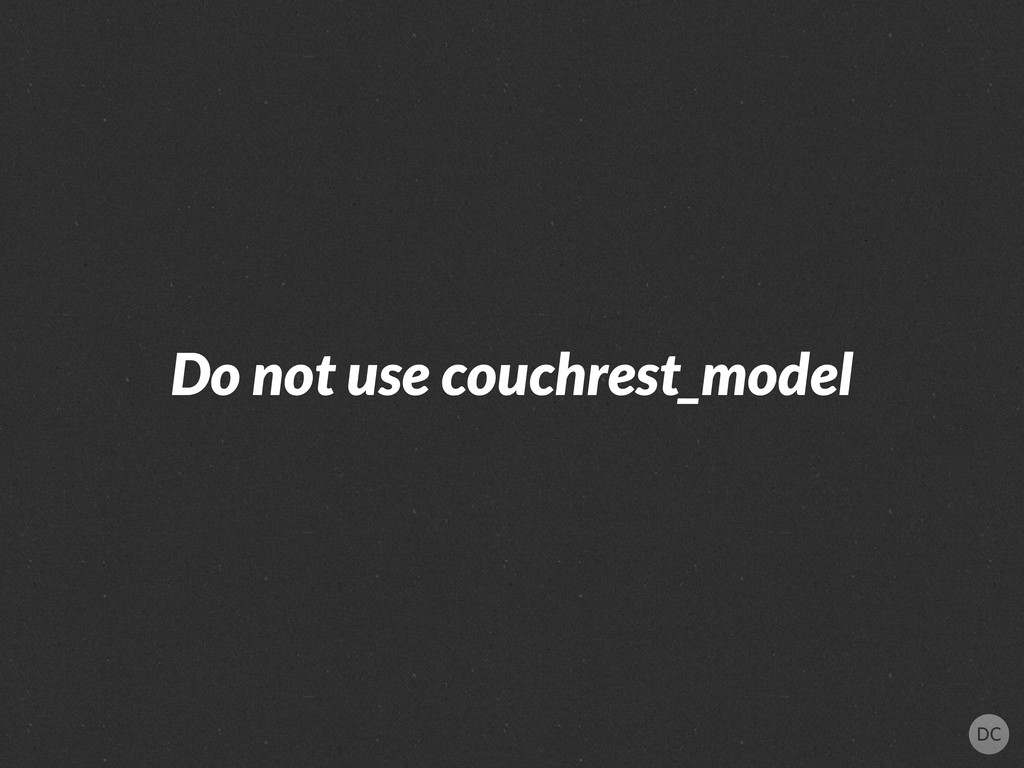Do not use couchrest_model