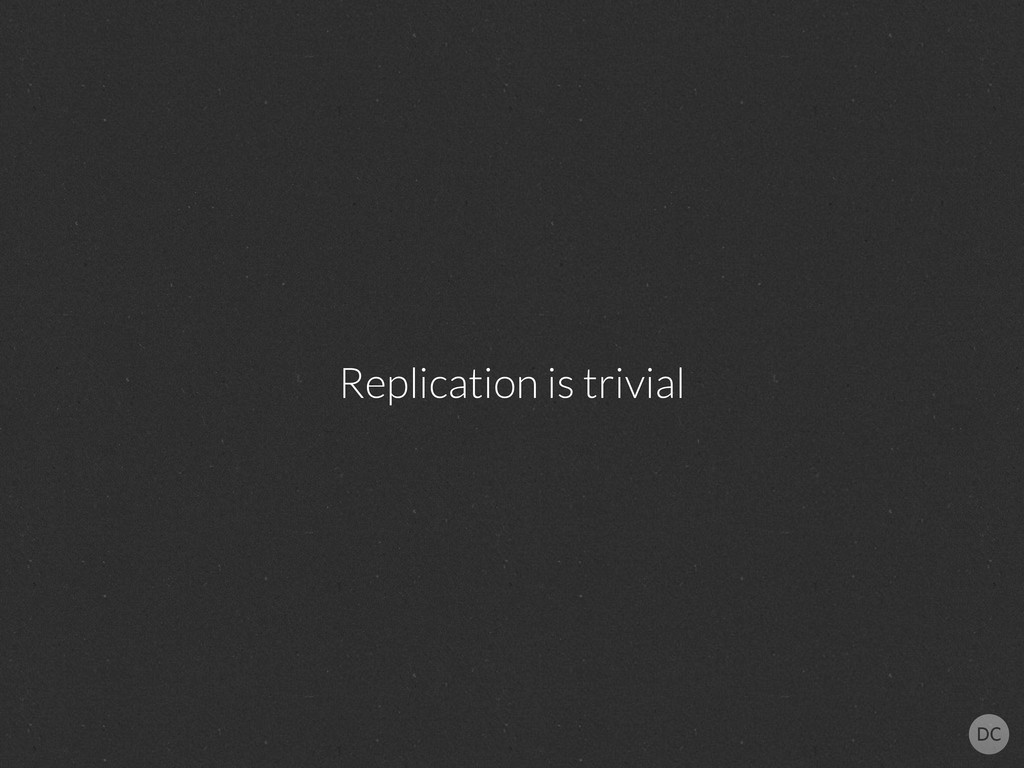 Replication is trivial