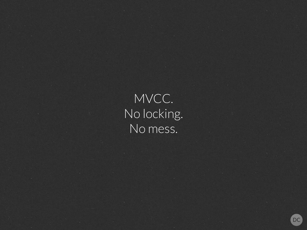MVCC. No locking. No mess.