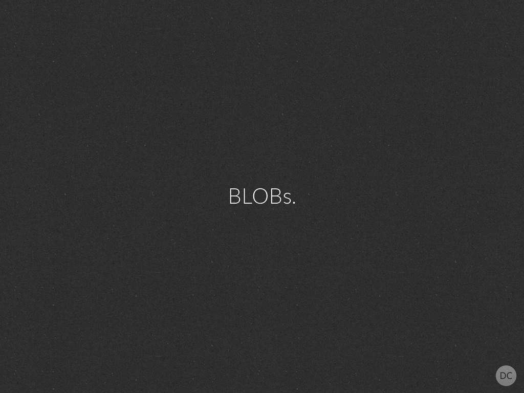 BLOBs.