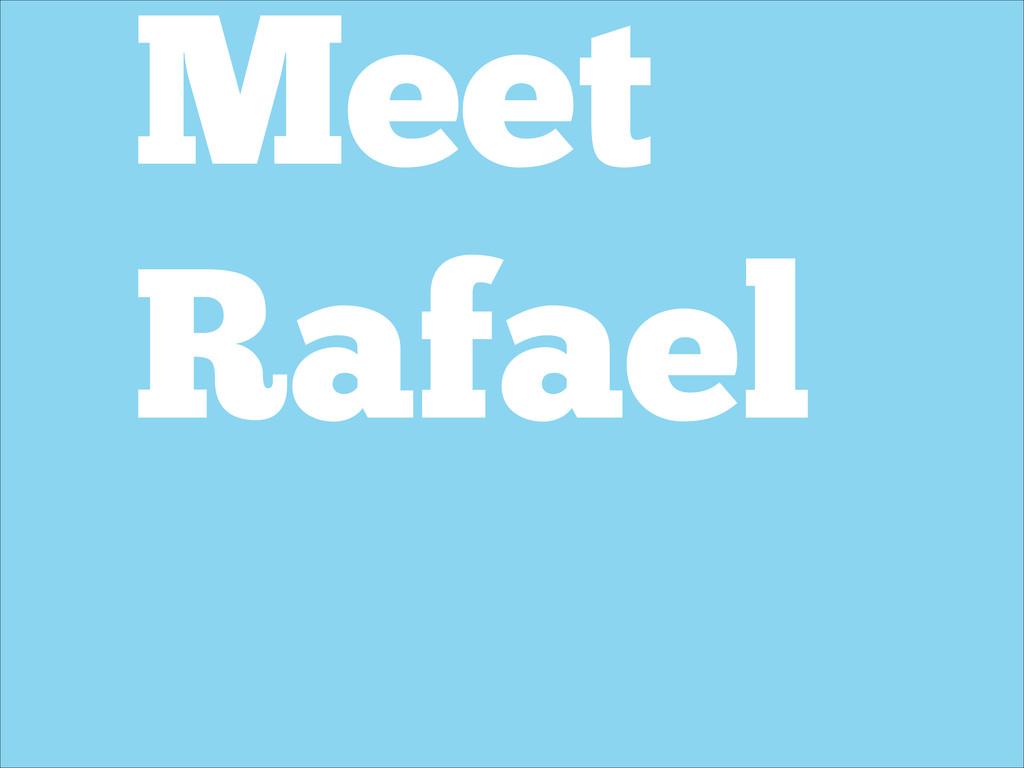 Meet Rafael