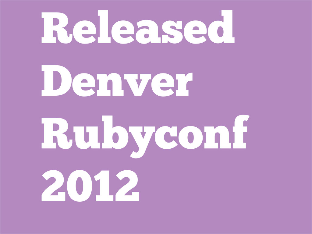 Released Denver Rubyconf 2012