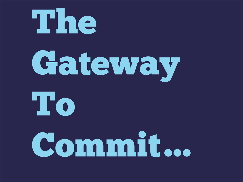 The Gateway To Commit…