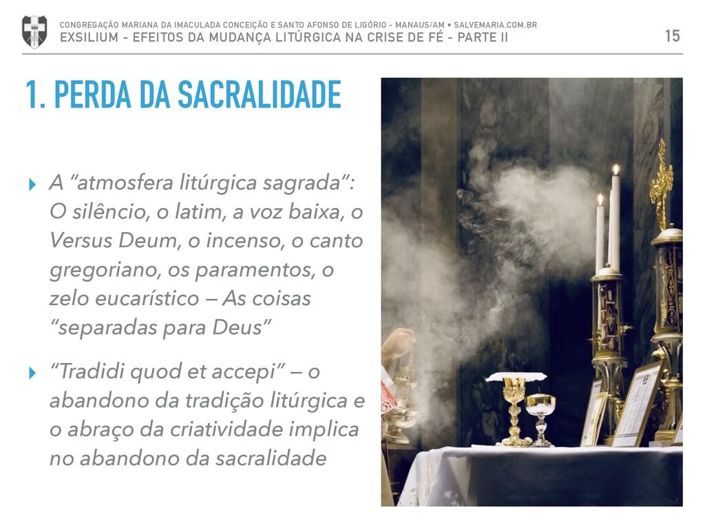 """1. PERDA DA SACRALIDADE ▸ A """"atmosfera litúrgic..."""