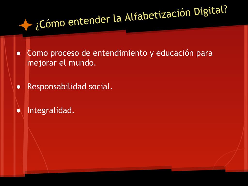 ¿Cómo entender la Alfabetización Digital? ● Com...
