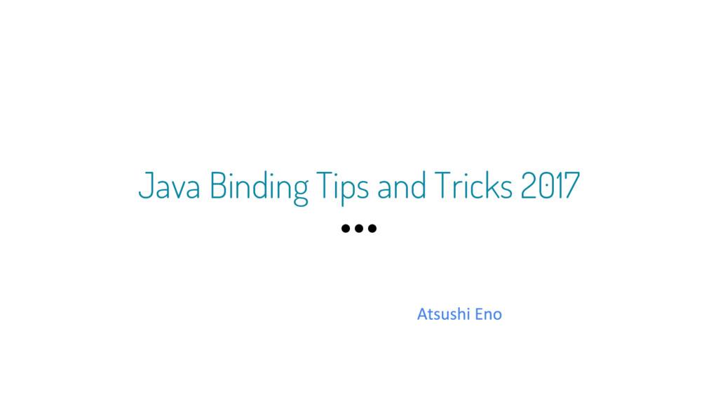 Java Binding Tips and Tricks 2017