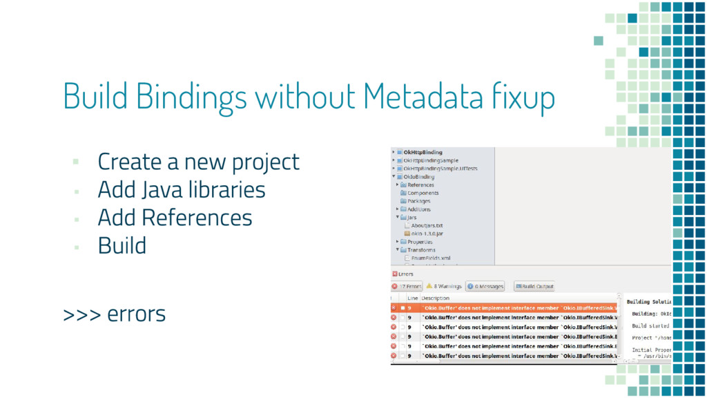 ▪ ▪ ▪ ▪ Build Bindings without Metadata fixup