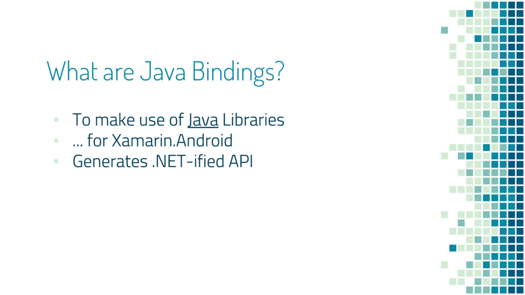 What are Java Bindings? ▪ ▪ ▪