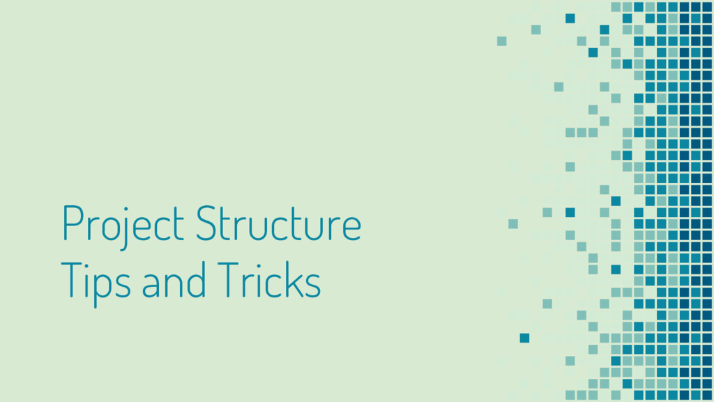 Project Structure Tips and Tricks