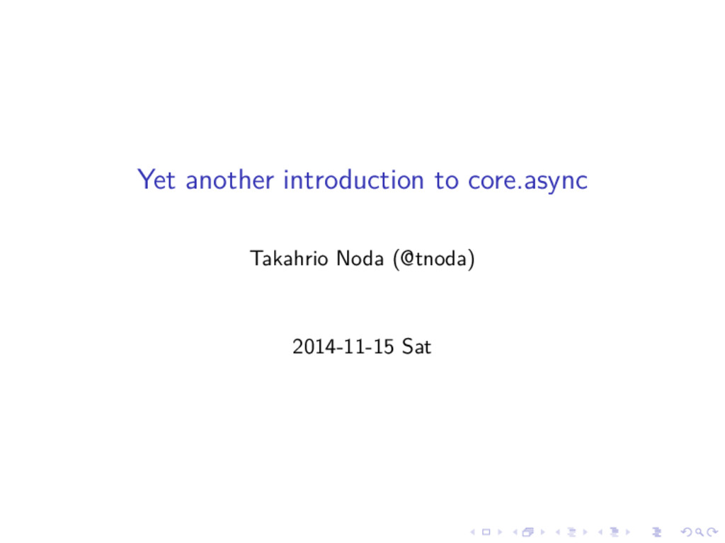 Yet another introduction to core.async Takahrio...
