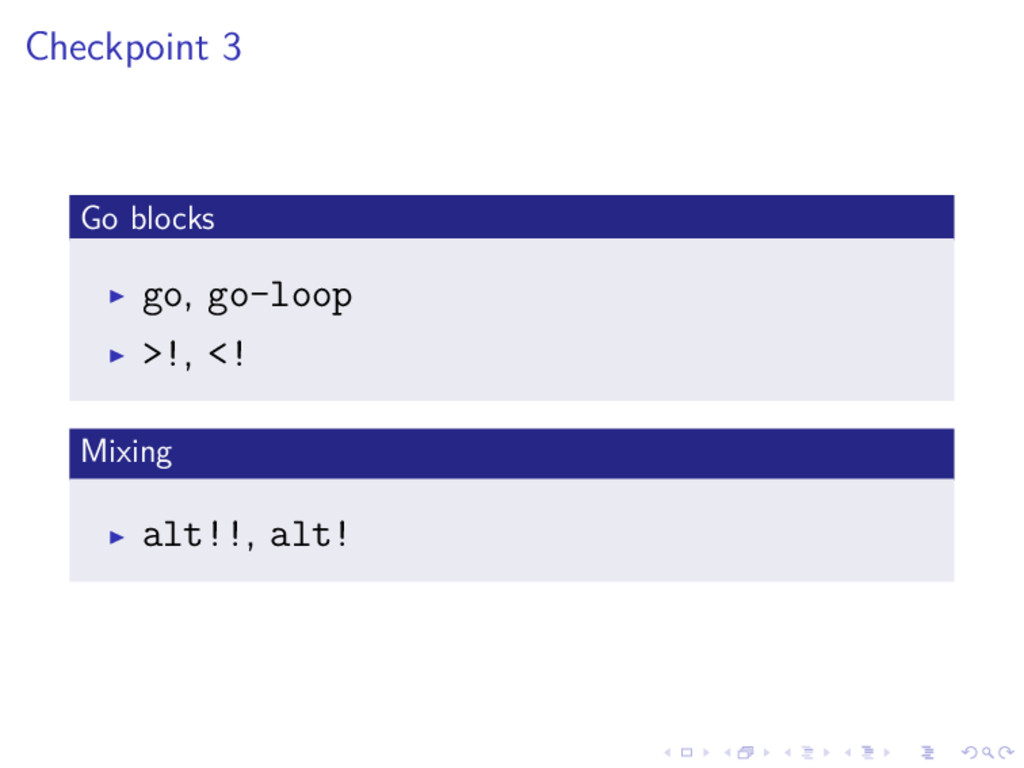 Checkpoint 3 Go blocks go, go-loop >!, <! Mixin...