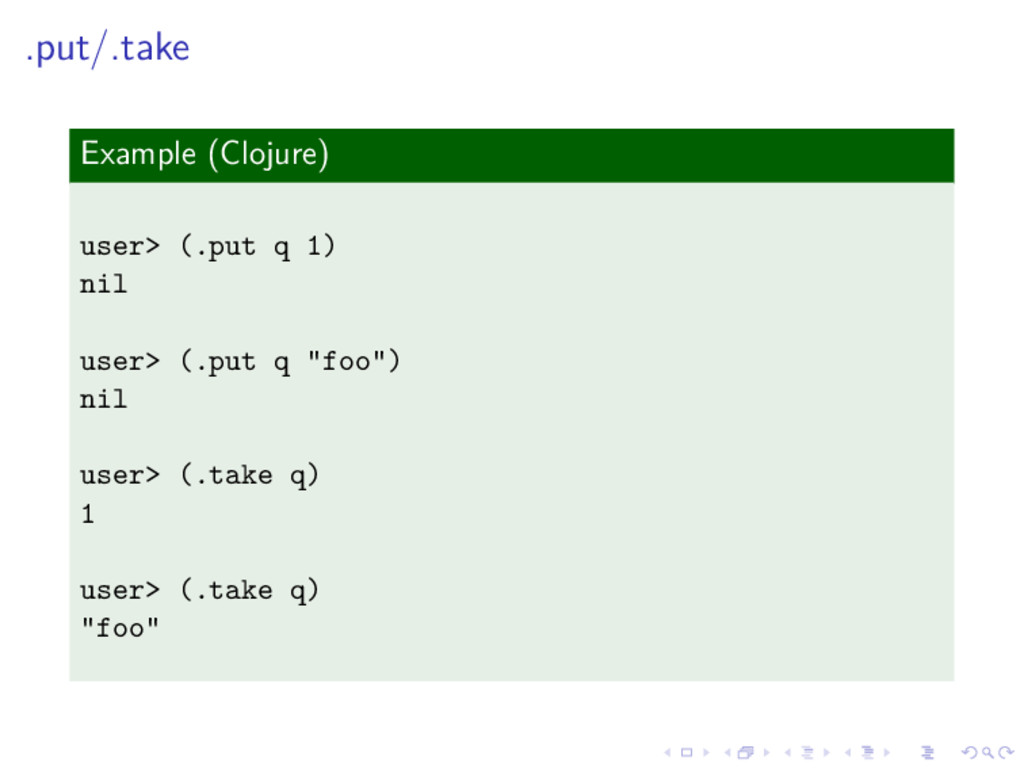 .put/.take Example (Clojure) user> (.put q 1) n...