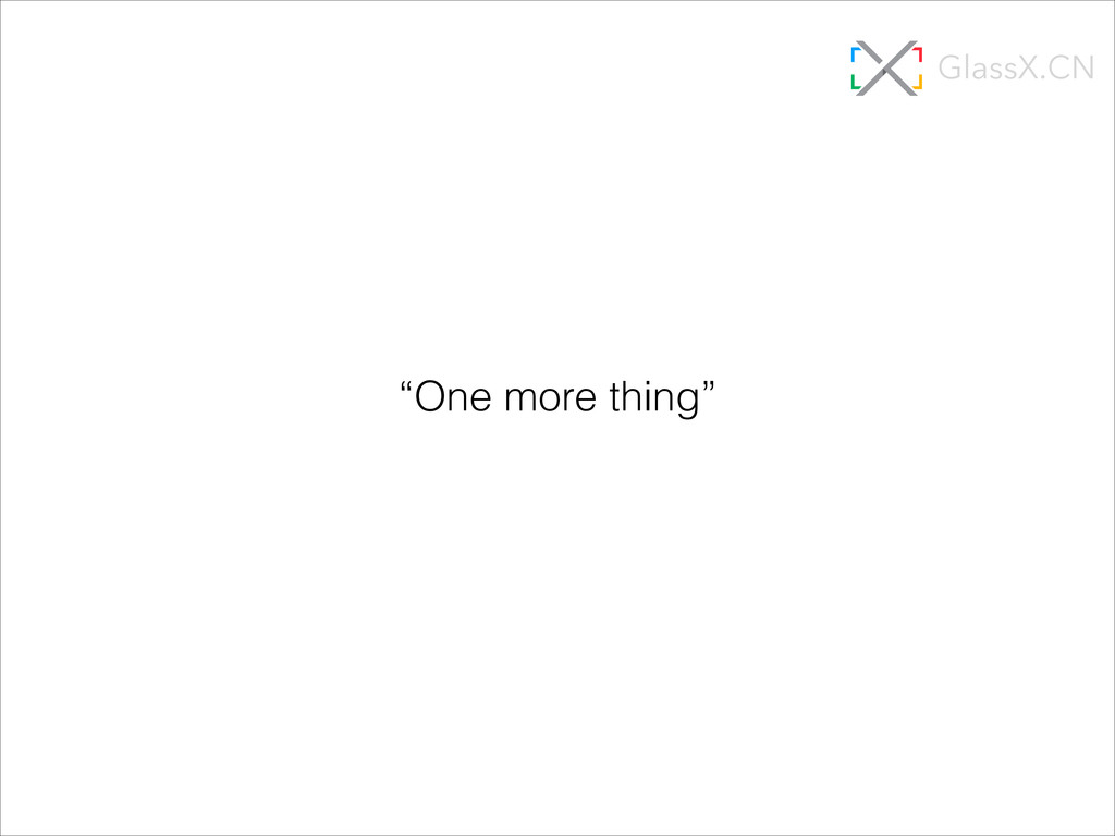 """One more thing"" GlassX.CN"