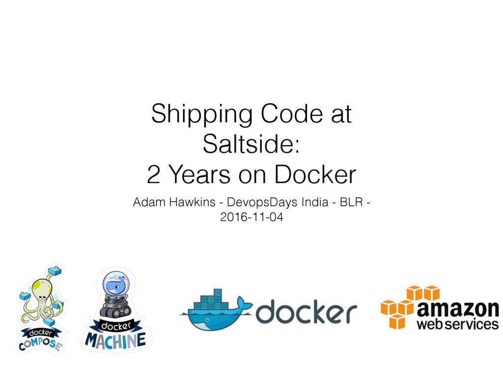 Shipping Code at Saltside: 2 Years on Docker Ad...