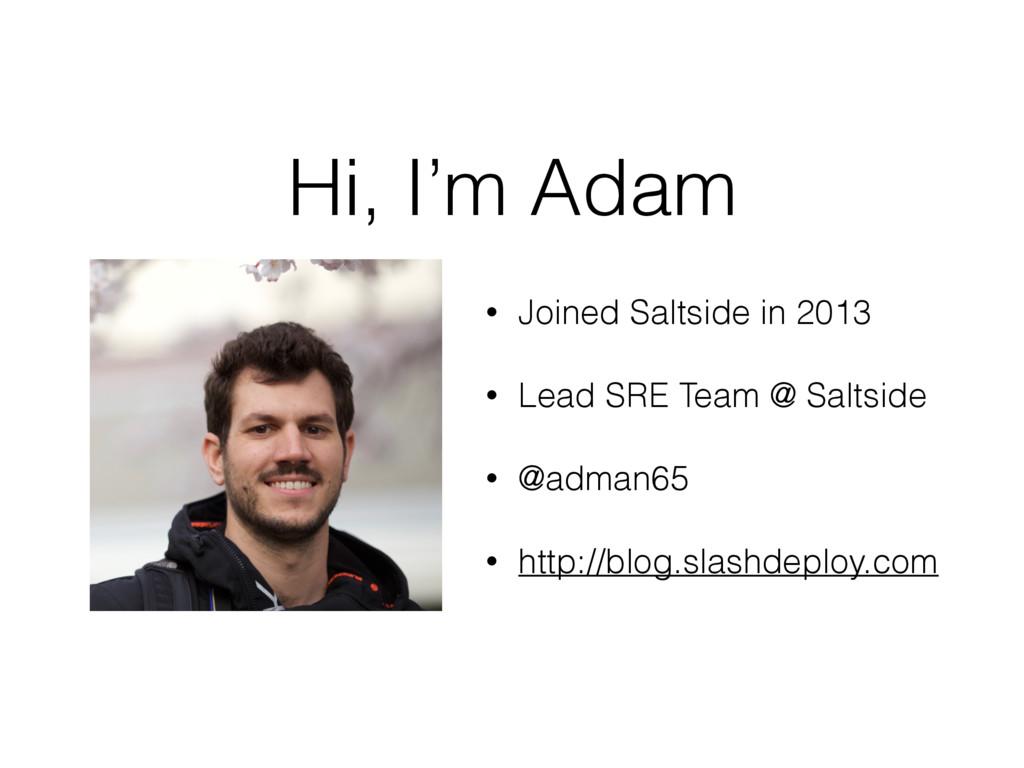 Hi, I'm Adam • Joined Saltside in 2013 • Lead S...