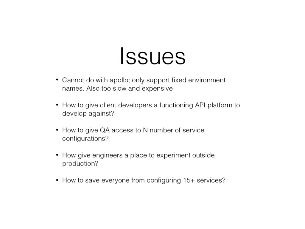 Issues • Cannot do with apollo; only support fix...