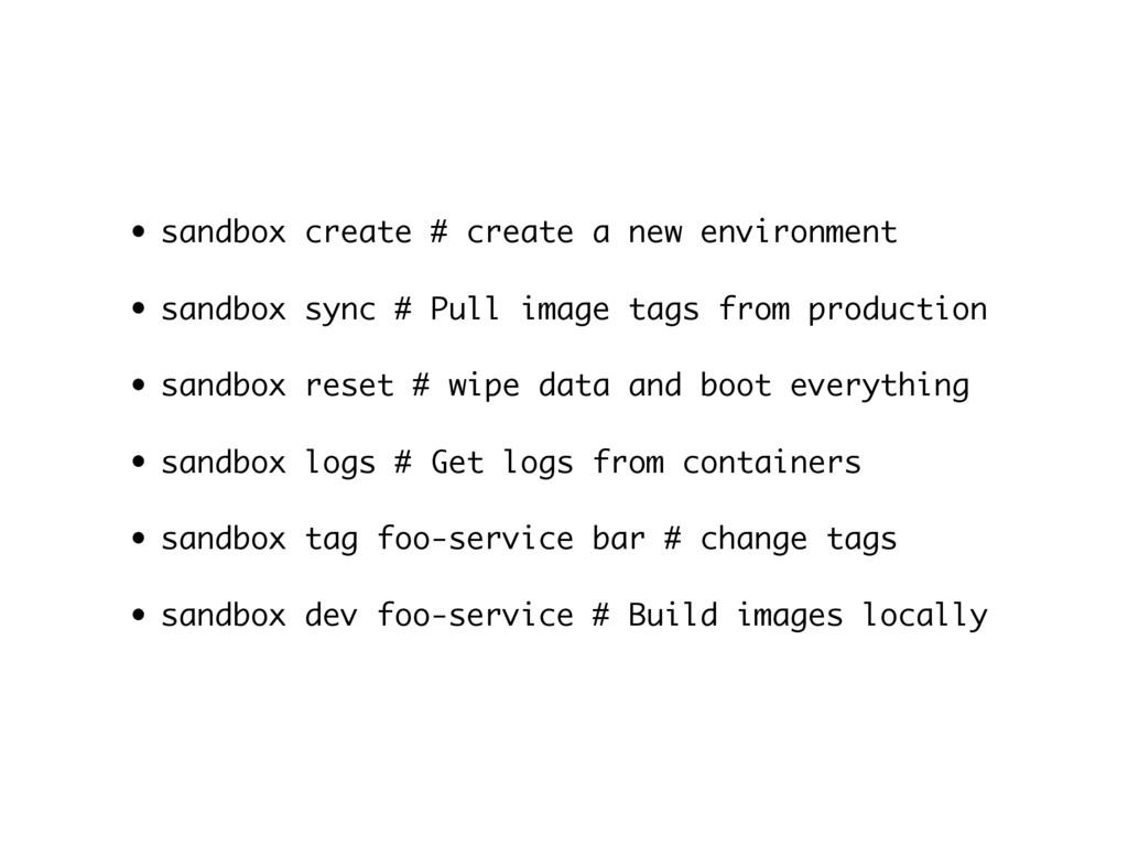 • sandbox create # create a new environment • s...