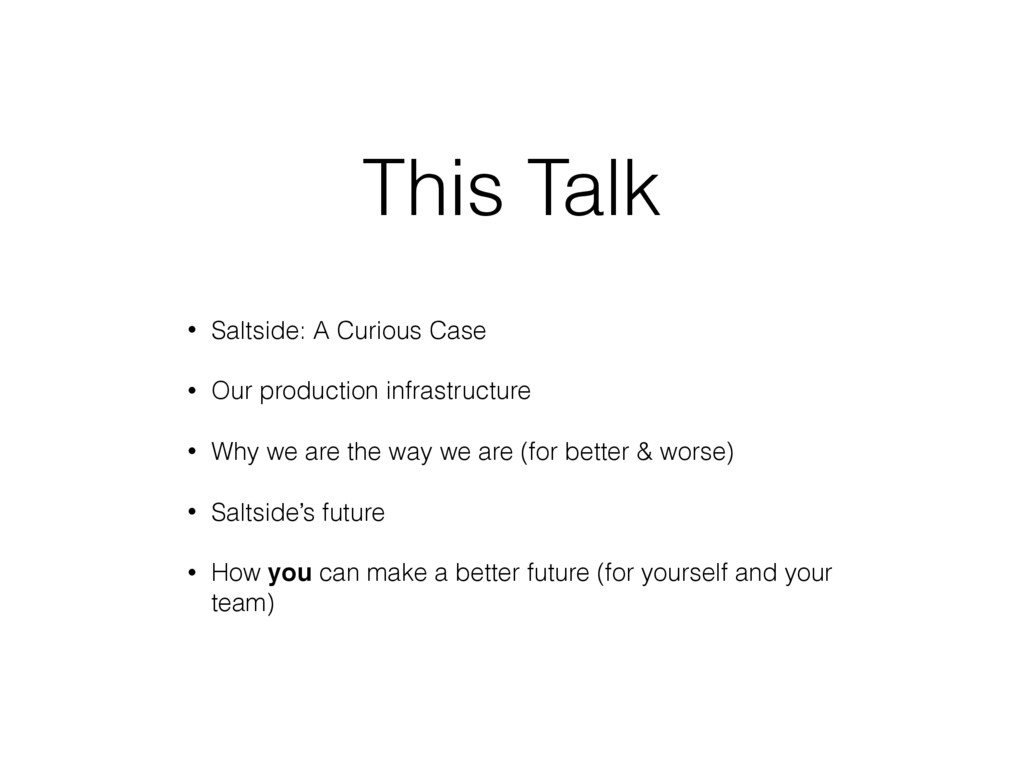 This Talk • Saltside: A Curious Case • Our prod...
