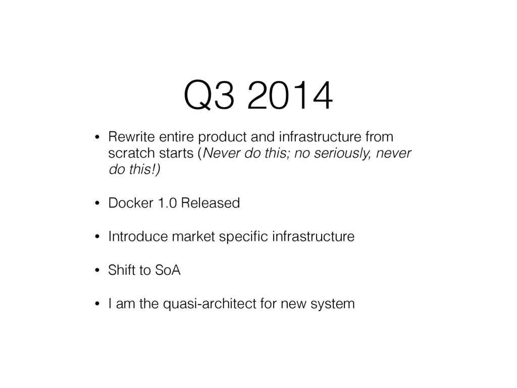 Q3 2014 • Rewrite entire product and infrastruc...