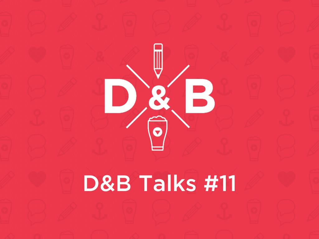 D&B Talks #11