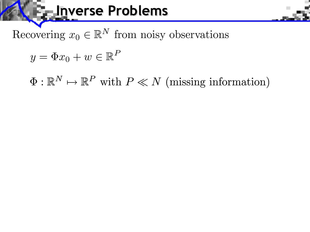 y = x0 + w 2 RP Inverse Problems Recovering x0 ...