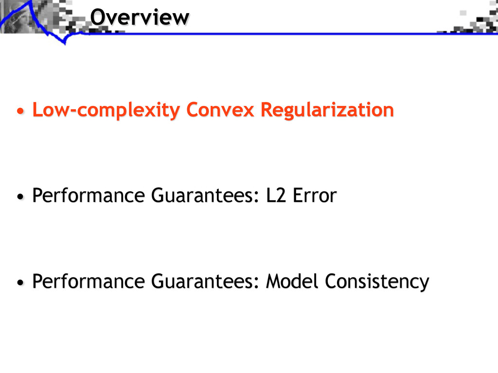 Overview • Low-complexity Convex Regularization...